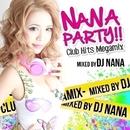 NANA PARTY!! -Club Hits Megamix- ナナパ/DJ NANA