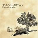 While We're Still Young/PATRICK CORNELIUS
