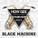 How Gee (DJ FUMI★YEAH! Remix)/Black Machine