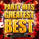 PARTY HITS GREATEST BEST Mixed by DJ ULTRA/PARTY HITS PROJECT