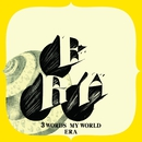 3 WORDS MY WORLD/ERA