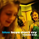 BLUE BOYS DON'T CRY e.p./HIDEKI KAJI