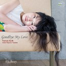 Goodbye My Love/Tremolo Earth loves Kayoco Yuzawa