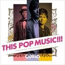 THIS POP MUSIC!!!/CURIO