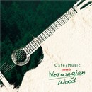 Cafe Music meets Norwegian Wood/アントニオ・モリナ・ガレリオ