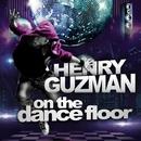 On The Dance Floor/Henry Guzman