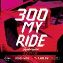300 MY RIDE (LAMBORGHINI) REMIX feat. T-PABLOW/RENE MARS
