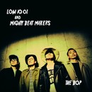 THE BOP/LOW IQ 01 & MIGHTY BEAT MAKERS