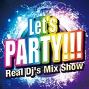 Let's Party -Real Dj's Mix Show-/V.A