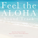 Feel the ALOHA Sound Track/Super Natural