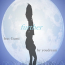 further feat.GUMI/youdream