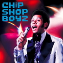 CHiP SHOP BOYZ/CHiP SHOP BOYZ