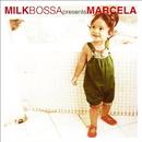 MILK BOSSA presents Marcela/Marcela