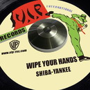 WIPE YOUR HANDS -Single/SHIBA YANKEE