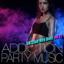ADDICTION PARTY MUSIC vol.11 - パーティー中毒!最新UKクラブ・ヒット!/UK Club Hits Collective