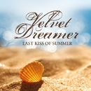 Last Kiss Of Summer/Velvet Dreamer