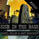 Sick in the Bass/Rafael Valley