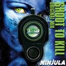 Shoot to Kill/Ninjula