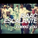 I Need You/Isaac Escalante