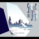 Colors of Winter/Scene of Jazz