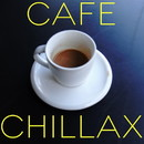 Cafe Chillax・・・チルアウトとリラックスの深い安らぎ/Various Artists