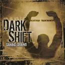 Gaining Ground/Dark Shift