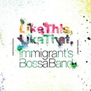 Like This, Like That./Immigrant's Bossa Band