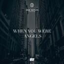 When You Were Angels/Dense City