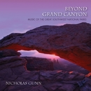 Beyond Grand Canyon: Music Of The Great Southwest National Parks/Nicholas Gunn