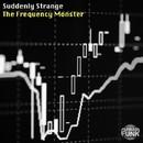 The Frequency Monster/Suddenly Strange