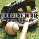 Eternal Baseball Boy/TOO CLOSE TO SEE