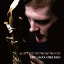 Just One Of Those Things/Eric Alexander Trio