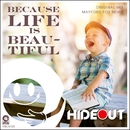 Because Life Is Beautiful/Hideout