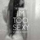 I'm Too Sexy - Steamy Retro Hits/The Hot Foxes