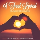I Feel Loved - Music for Loving/The Orchestra of Sergio Raphael