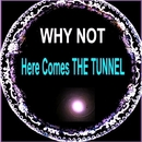 Here Comes the Tunnel/Why Not