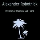 Music for an Imaginary Club VOL 6/Alexander Robotnick