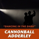 Dancing in the Dark/Cannonball Adderley