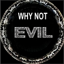 Evil/Why Not
