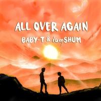 All Over Again/BABY-T & iamSHUM
