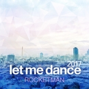 let me dance 2017/ROCKETMAN