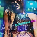 ADDICTION PARTY MUSIC vol.21 - パーティー中毒!最新UKクラブ・ヒット!/UK Club Hits Collective