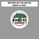 Quick & Fast/Return Of The Native