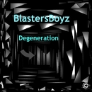 Degeneration - Single/BlastersBoyz