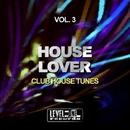 House Lover, Vol. 3 (Club House Tunes)/Soulstatic & Great Exuma & Danny J Crash & Funkadiba & Mood Movers & Sorrentino & Fain & House Freak & L-Noire & Alex Fain & Mood
