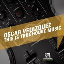 This Is True House Music/Oscar Velazquez