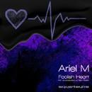 Foolish Heart/Ariel M