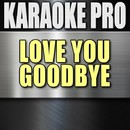Love You Goodbye (Originally Performed by One Direction) [Instrumental Version]/Karaoke Pro