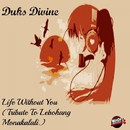 Life Without You (Tribute To Lebohang Monakalali)/Duks Divine