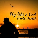Fly like a bird/JUMBO MAATCH
